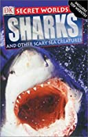 Sharks: And Other Scary Sea Creatures (Secret Worlds)