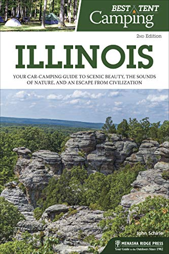 Best Tent Camping: Illinois: Your Car-Camping Guide to Scenic Beauty, the Sounds of Nature, and an Escape from Civilization