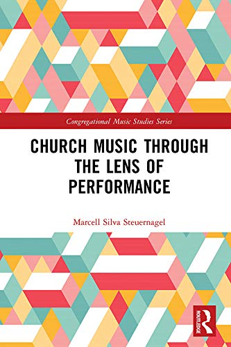 Church Music Through the Lens of Performance (Congregational Music Studies Series) (English Edition)