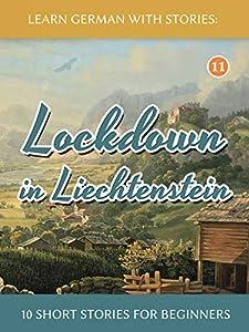 Learn German with Stories: Lockdown in Liechtenstein – 10 Short Stories For Beginners (Dino lernt Deutsch - Simple German Short Stories For Beginners 11) (German Edition)
