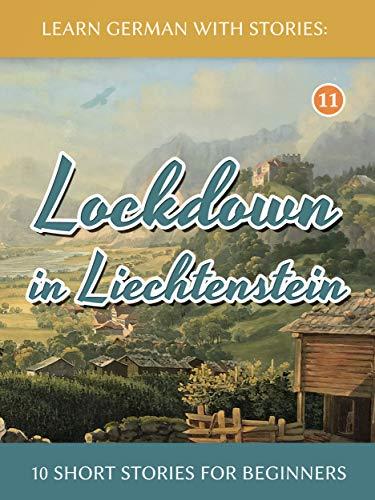 Learn German with Stories: Lockdown in Liechtenstein – 10 Short Stories For Beginners (Dino lernt Deutsch 11) (German Edition)