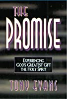 The Promise: Experiencing God's Greatest Gift : The Holy Spirit