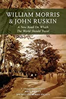 William Morris and John Ruskin: A New Road on Which the World Should Travel