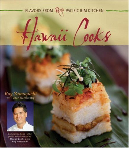 Hawaii Cooks: Flavors from Roy's Pacific Rim Kitchen: Recipes from Roy's East-west Kitchen