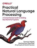 Practical Natural Language Processing: A Comprehensive Guide to Building Real-World NLP Systems Front Cover