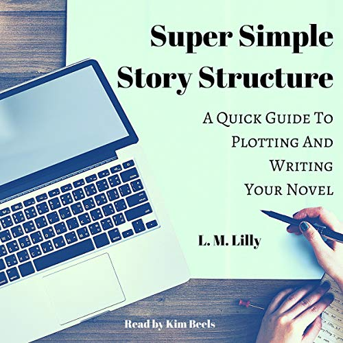 Super Simple Story Structure: A Quick Guide to Plotting and Writing Your Novel audiobook cover art