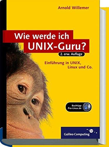Wie werde ich UNIX-Guru?: Einstieg in UNIX, Linux, SUSE, BSD, Mac OS X und Solaris (Galileo Computing)
