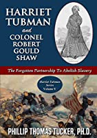 Harriet Tubman and Colonel Robert Gould Shaw: The Forgotten Partnership To Abolish Slavery