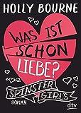 Spinster Girls 3 ? Was ist schon Liebe?: Roman (Die Spinster Girls-Serie, Band 3) - Holly Bourne