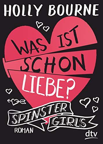 Spinster Girls 3 – Was ist schon Liebe?: Roman