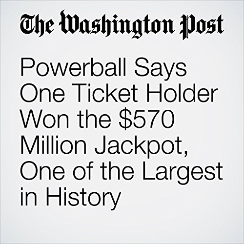Powerball Says One Ticket Holder Won the $570 Million Jackpot, One of the Largest in History copertina