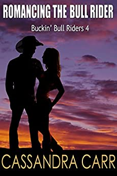Romancing the Bull Rider: Buckin' Bull Riders book 4 by [Cassandra Carr]