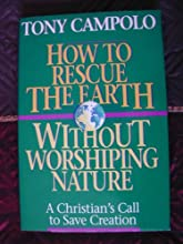How to Rescue the Earth Without Worshipping Nature/a Christian