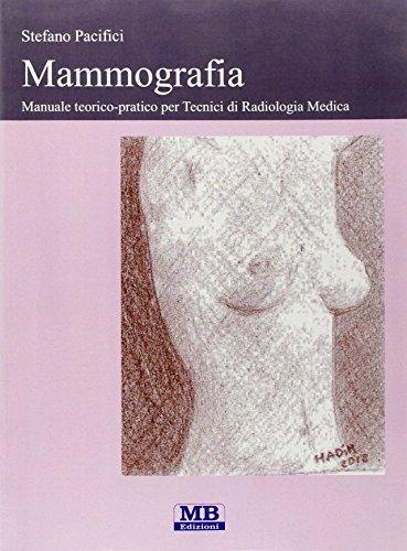 Mammografia. Manuale teorico-pratico per tecnici di radiologia medica