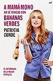 A Mamá Mono No Le Vengas Con Bananas Verdes (Fuera de Colección) de Patricia Conde (20 ene 2015) Tapa blanda
