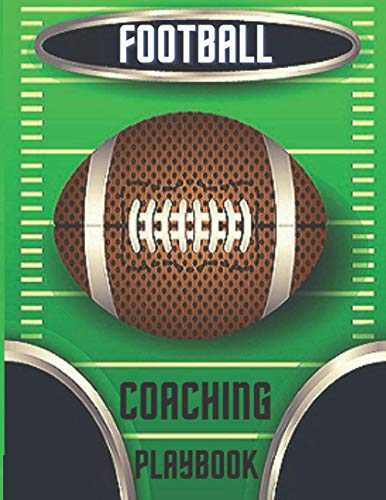 Football Coaching Playbook: Planning Tactics and Strategies for Soccer Coaches & Players, American Football Field Templates for Coaches to Creating ... Playbook, 8.5 x 11 Inches, 100 Pages.