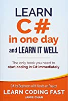 Learn C# in One Day and Learn It Well: C# for Beginners With Hands-On Project (Learn Coding Fast With Hands-on Project)