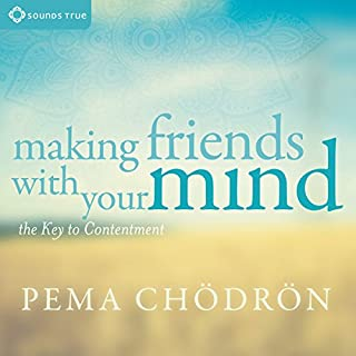 Making Friends with Your Mind     The Key to Contentment              By:                                                                                                                                 Pema Chödrön                               Narrated by:                                                                                                                                 Pema Chödrön                      Length: 4 hrs and 32 mins     449 ratings     Overall 4.8