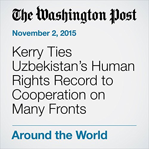 Kerry Ties Uzbekistan's Human Rights Record to Cooperation on Many Fronts cover art