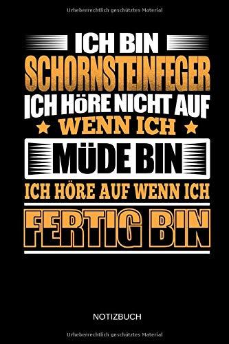 Ich bin Schornsteinfeger - Ich höre nicht auf wenn ich müde bin - Ich höre auf wenn ich fertig bin - Notizbuch: Lustiges Schornsteinfeger Notizbuch ... Zubehör & Schornsteinfeger Geschenk Idee.