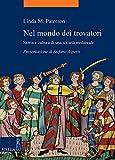 Nel mondo dei trovatori. Storia e cultura di una società medioevale