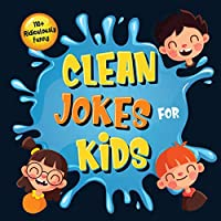 110+ Ridiculously Funny Clean Jokes for Kids: So Terrible, Even Adults & Seniors Will Laugh Out Loud! - Hilarious & Silly Jokes and Riddles for Kids (Funny Gift for Kids - With Pictures)