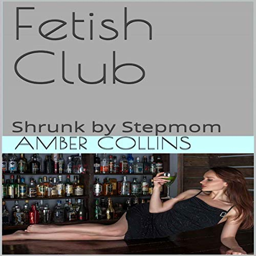 Fetish Club: Shrunk by Stepmom Audiobook By Amber Collins cover art