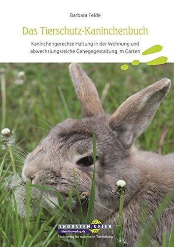 Das Tierschutz-Kaninchenbuch: Kaninchengerechte Haltung in der Wohnung und abwechslungsreiche Gehegegestaltung im Garten