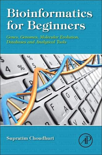 Compare Textbook Prices for Bioinformatics for Beginners: Genes, Genomes, Molecular Evolution, Databases and Analytical Tools 1 Edition ISBN 9780124104716 by Choudhuri, Supratim