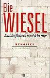Tous les fleuves vont à la mer - Mémoires de Elie Wiesel (14 mars 1994) Broché - 14/03/1994