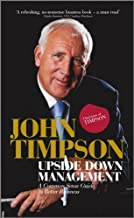 Upside Down Management: A Common Sense Guide to Better Business