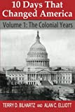 10 Days That Changed America: Volume 1: The Colonial Years