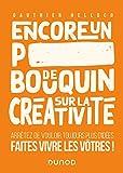 Encore un p***** de bouquin sur la créativité - Arrêtez de vouloir toujours plus d'idées, faites vivre les vôtres