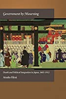 Government by Mourning: Death and Political Integration in Japan, 1603-1912 (Harvard East Asian Monographs)