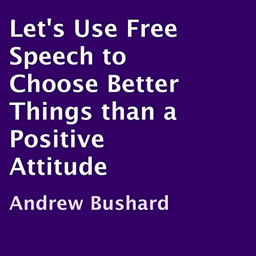Let's Use Free Speech to Choose Better Things than a Positive Attitude cover art