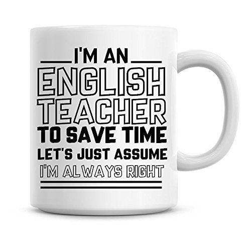 Taza de café I'm an English Teacher to Save Time Lets Just Assume I'm Always Right