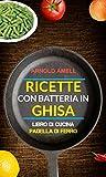 Ricette con batteria in ghisa (Libro Di Cucina: Padella Di Ferro)