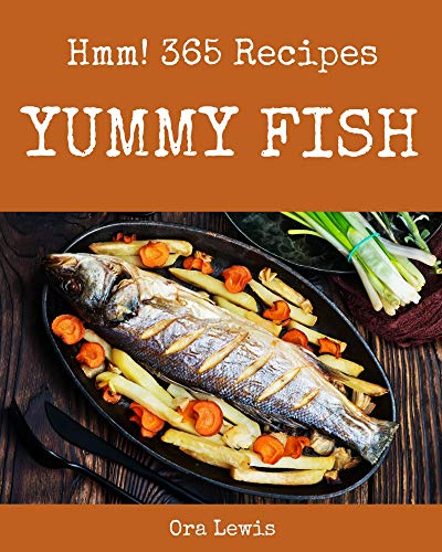 Hmm! 365 Yummy Fish Recipes: The Best-ever of Yummy Fish Cookbook (English Edition)
