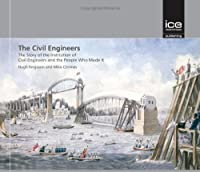 The Civil Engineers: The Story of the Ice and the People Who Made It (Engineering History)