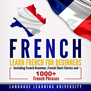 French: Learn French For Beginners Including French Grammar, French Short Stories and 1000+ French Phrases audiobook cover art