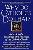 Why Do Catholics Do That?: A Guide to the Teachings and Practices of the Catholic Church by Kevin Orlin Johnson(1995-10-10)