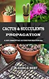 CACTUS & SUCCULENTS PROPAGATION: A 100% Essential Guide for Beginners