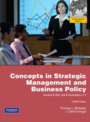 Concepts in Strategic Management and Business Policy: Achieving Sustainability. Thomas L. Wheelen, J. David Hunger