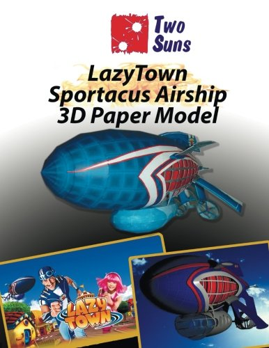 LazyTown Sportacus Airship 3D Paper Model: How to assemble your exact copy of the Airship For Children And Adults Papercraft