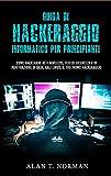 Guida Di Hackeraggio Informatico Per Principianti: Come Hackerare Reti Wireless, Test Di Sicurezza E Di Penetrazione Di Base, Kali Linux, Il Tuo Primo (Italian Edition)