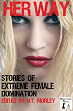 Her Way: Stories of Extreme Female Domination (English Edition)