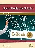 Social Media und Schule: Zwischen Enthusiasmus und Boykott: Wege zum konstruktiven Umgang mit Facebook & Co. (5. bis 10. Klasse) (German Edition)