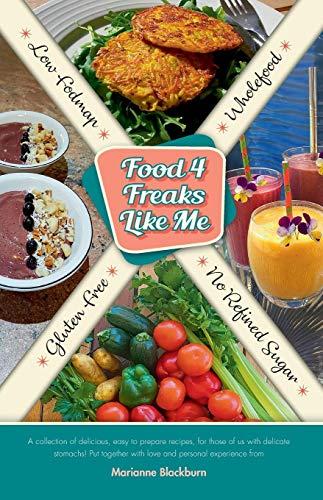 Food 4 Freaks Like Me: Gluten Free*Low Fodmap* No Refined Sugar*Wholefood Recipes