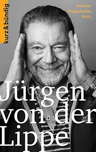 Jürgen von der Lippe: Komiker. Klugscheisser. Koch. (Kurzportraits kurz & bündig)