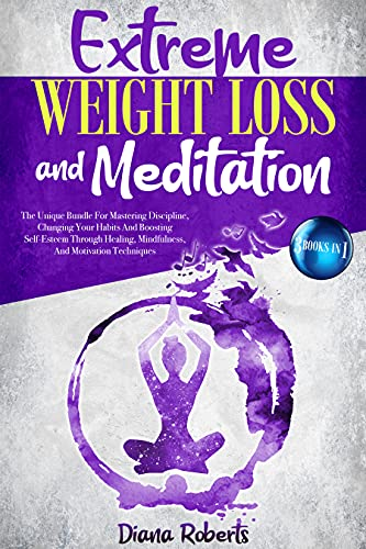 Extreme Weight Loss Hypnosis and Meditation: The Unique Bundle For Mastering Discipline, Changing Your Habits And Boosting Self-Esteem Through Healing, ... And Motivation Techniques (English Edition)